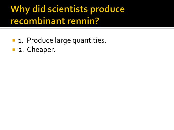 Why did scientists produce recombinant rennin?