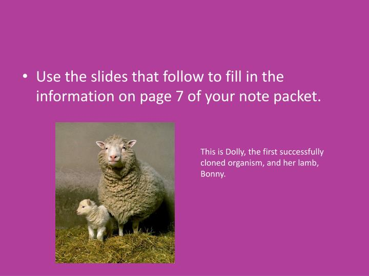 Use the slides that follow to fill in the information on page 7 of your note packet.