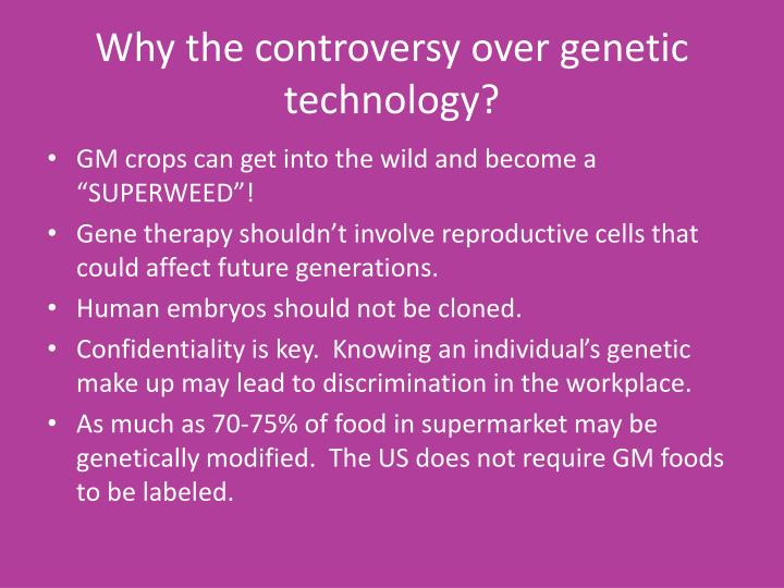 Why the controversy over genetic technology?