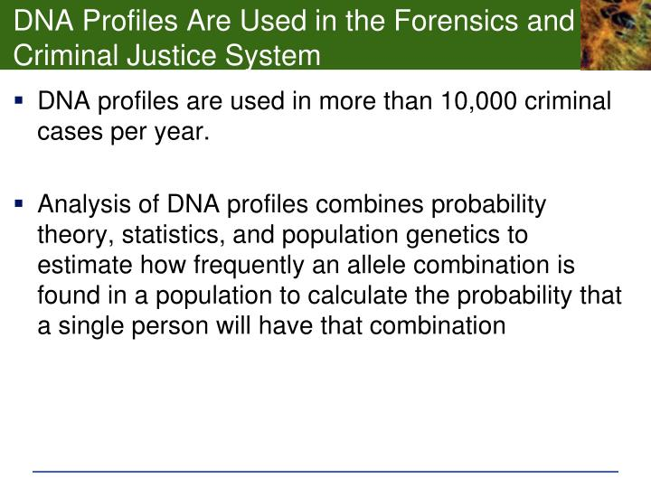 DNA Profiles Are Used in the Forensics and Criminal Justice System