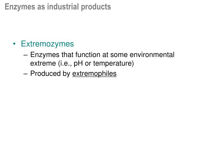 Enzymes as industrial products