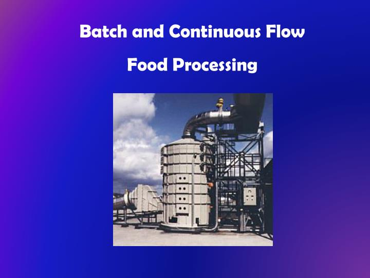 Batch and Continuous Flow