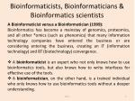 bioinformaticists bioinformaticians bioinformatics scientists