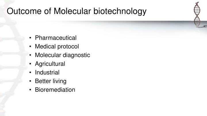 Outcome of Molecular biotechnology