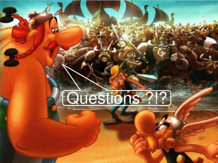 Questions ?!?