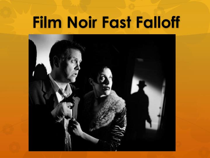Film Noir Fast Falloff