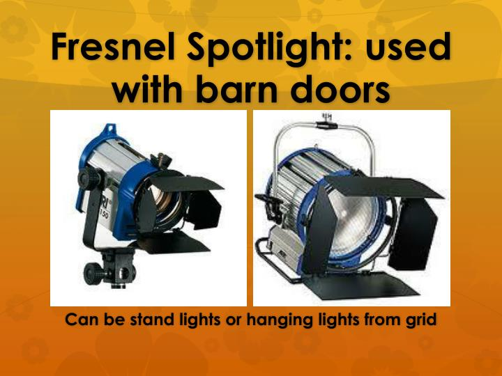Fresnel Spotlight: used with barn doors
