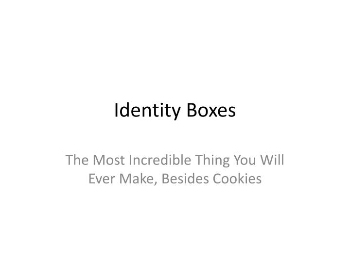 Identity Boxes