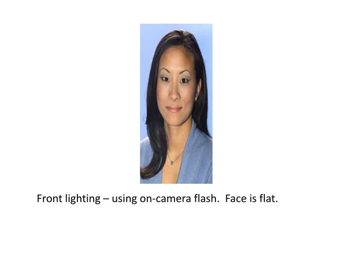 Front lighting – using on-camera flash.  Face is flat.