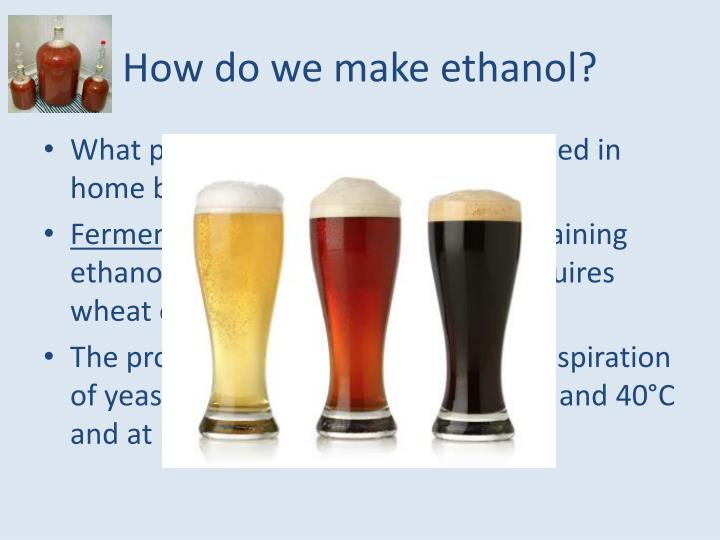 How do we make ethanol?