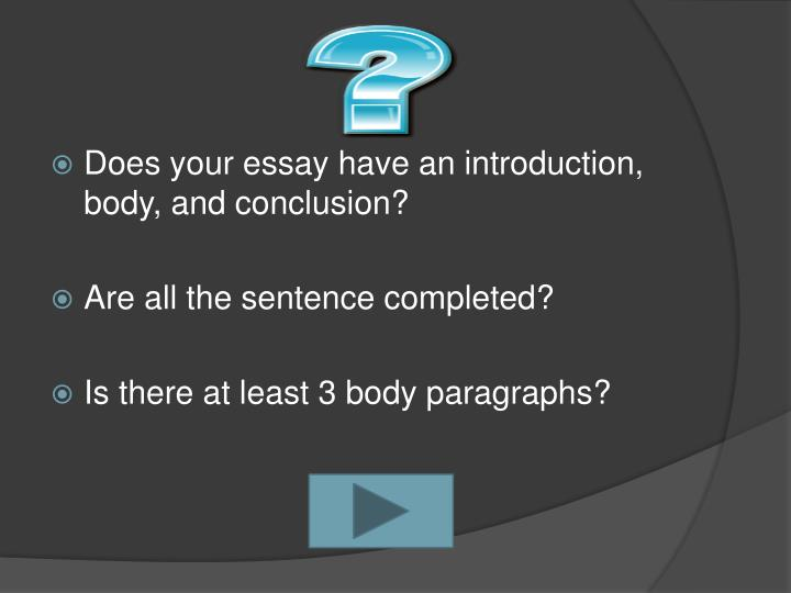 Does your essay have an introduction, body, and conclusion?