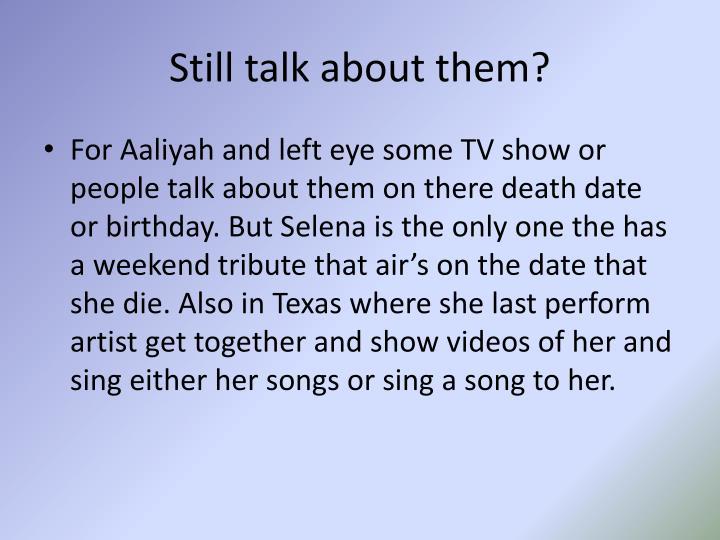 Still talk about them?