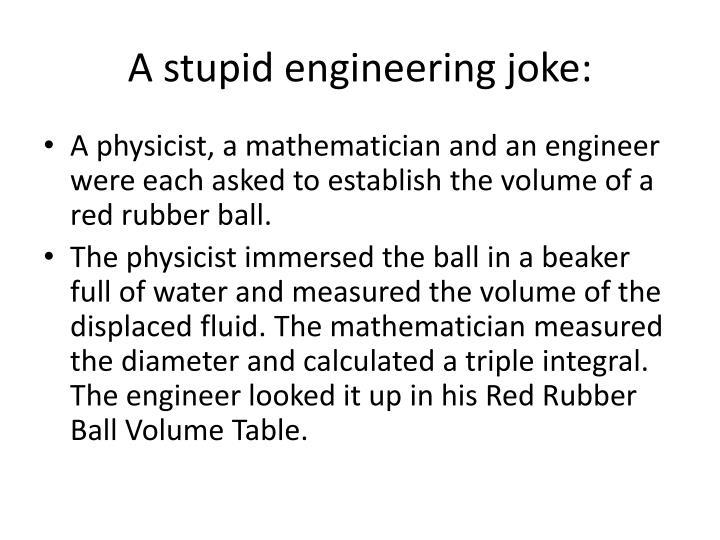 A stupid engineering joke: