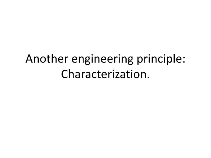 Another engineering principle characterization
