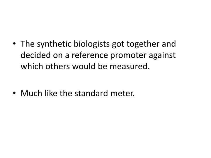 The synthetic biologists got together and decided on a reference promoter against which others would be measured.