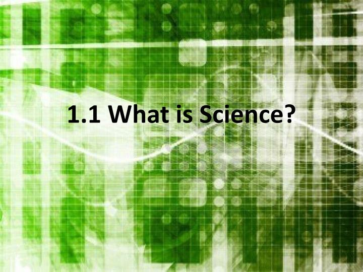 1 1 what is science