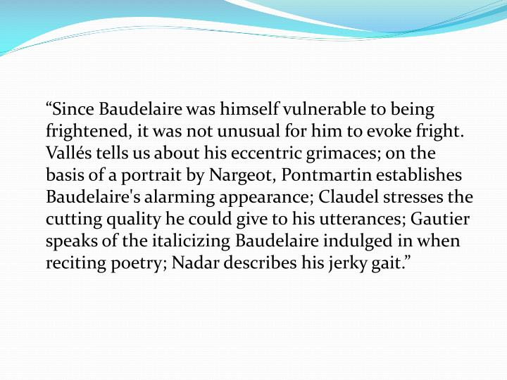 """Since Baudelaire was himself vulnerable to being frightened, it was not unusual for him to evoke..."