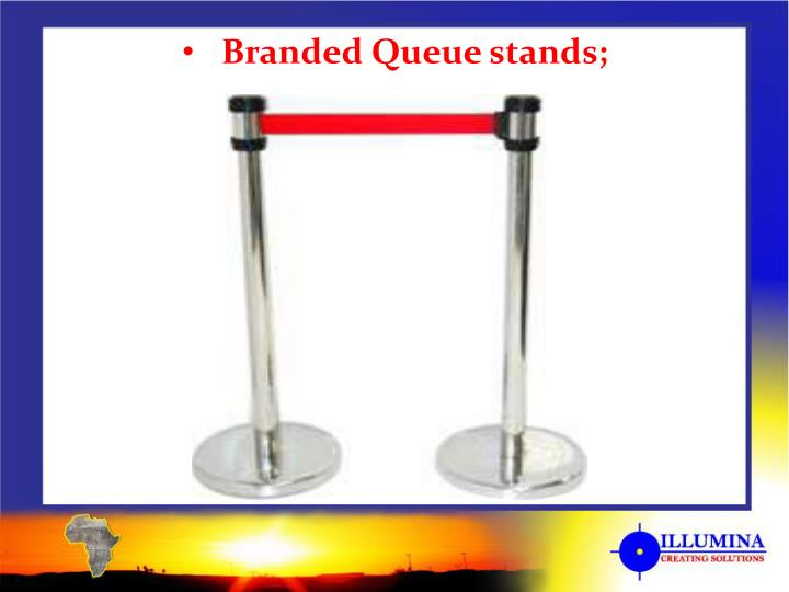 Branded Queue stands;