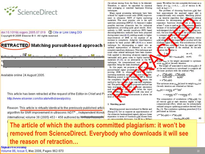 The article of which the authors committed plagiarism: it won't be removed from ScienceDirect. Everybody who downloads it will see the reason of retraction…