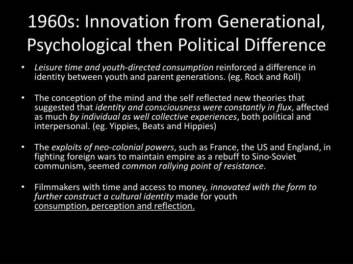1960s: Innovation from Generational, Psychological then Political Difference