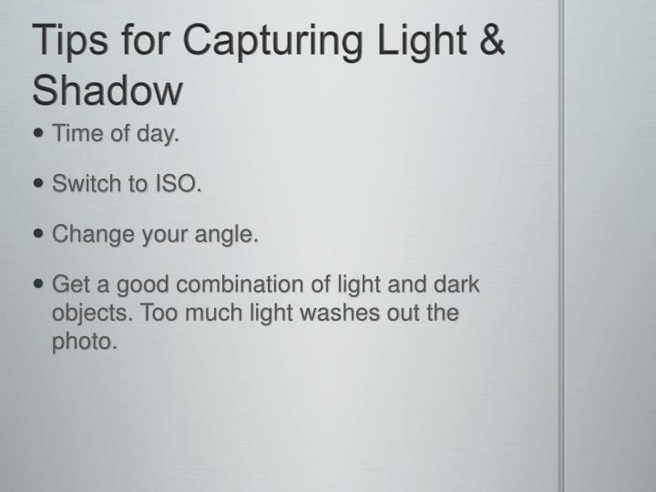 Tips for Capturing Light & Shadow