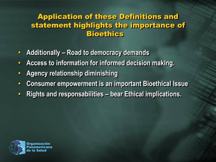 Application of these Definitions and statement highlights the importance of Bioethics