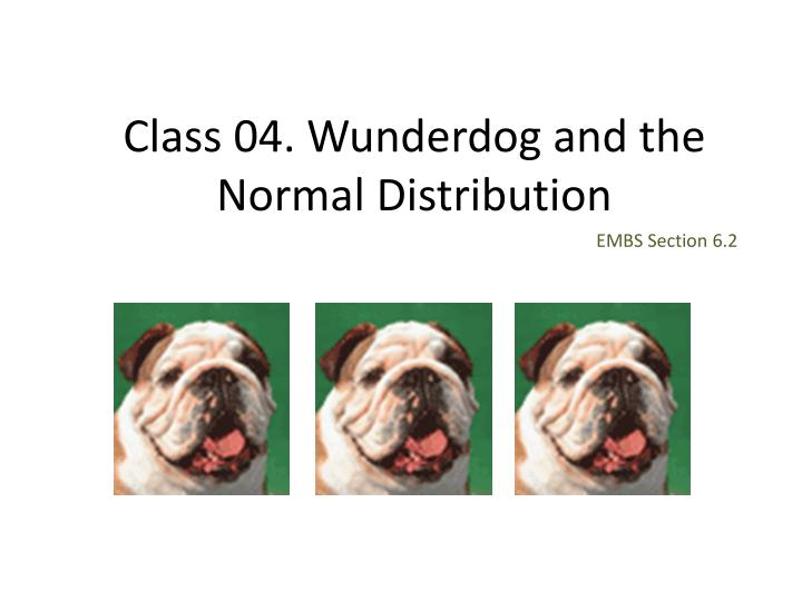 Class 04 wunderdog and the normal distribution
