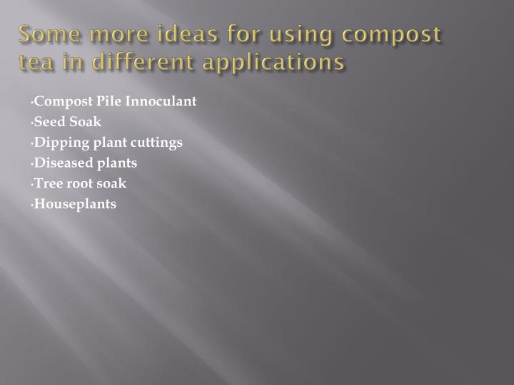 Some more ideas for using compost tea in different applications