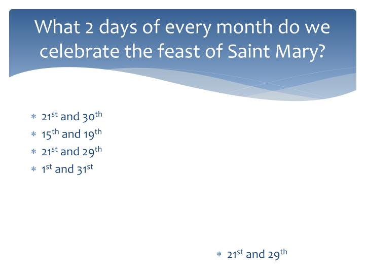What 2 days of every month do we celebrate the feast of Saint Mary?