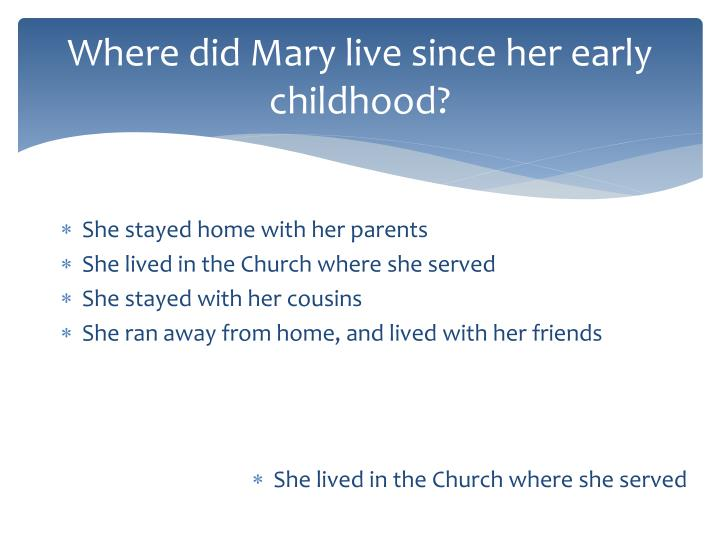 Where did Mary live since her early childhood?