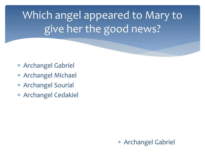 Which angel appeared to Mary to give her the good news?