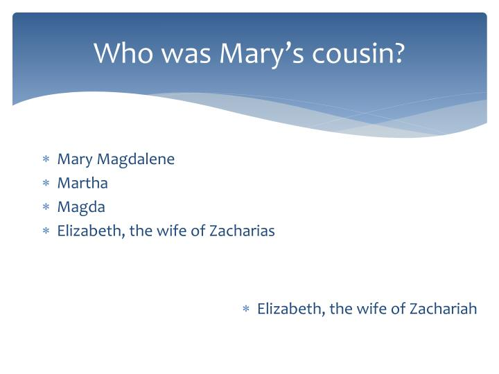 Who was Mary's cousin?