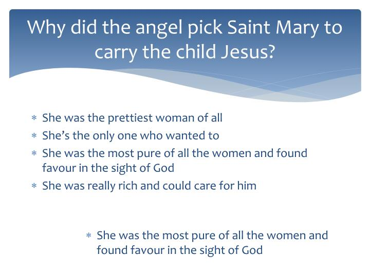 Why did the angel pick Saint Mary to carry the child Jesus?