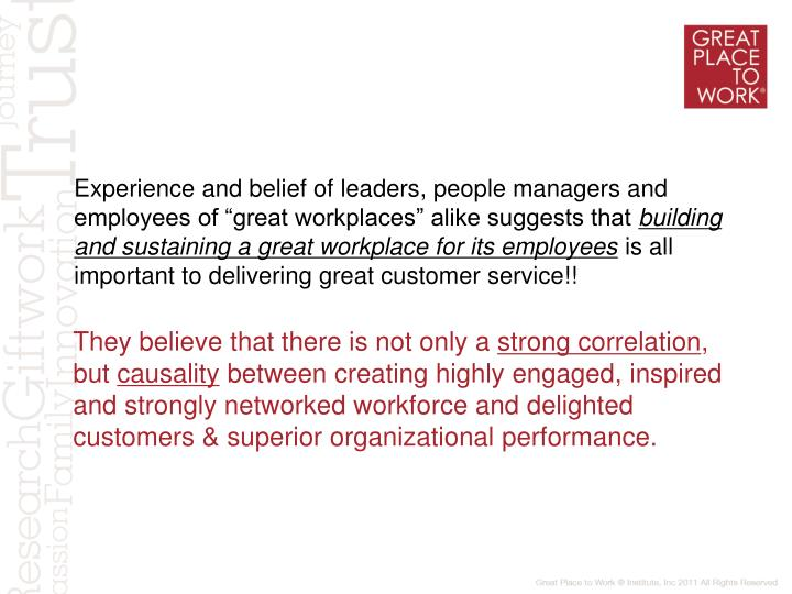 "Experience and belief of leaders, people managers and employees of ""great workplaces"" alike suggests that"