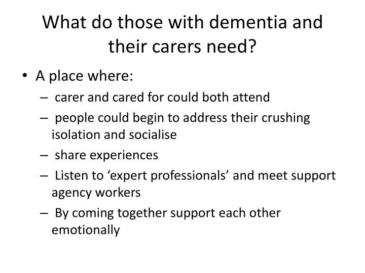 What do those with dementia and their carers need?