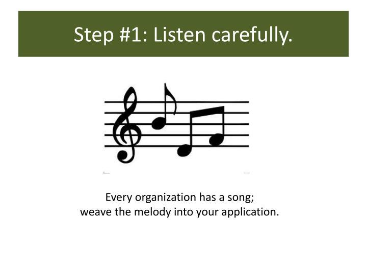 Step #1: Listen carefully.