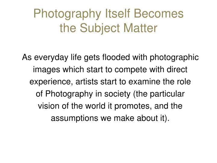 Photography Itself Becomes