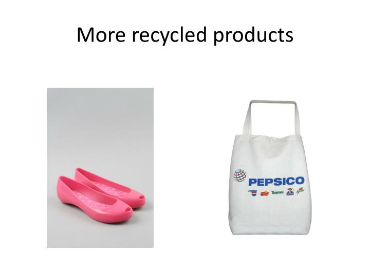 More recycled products