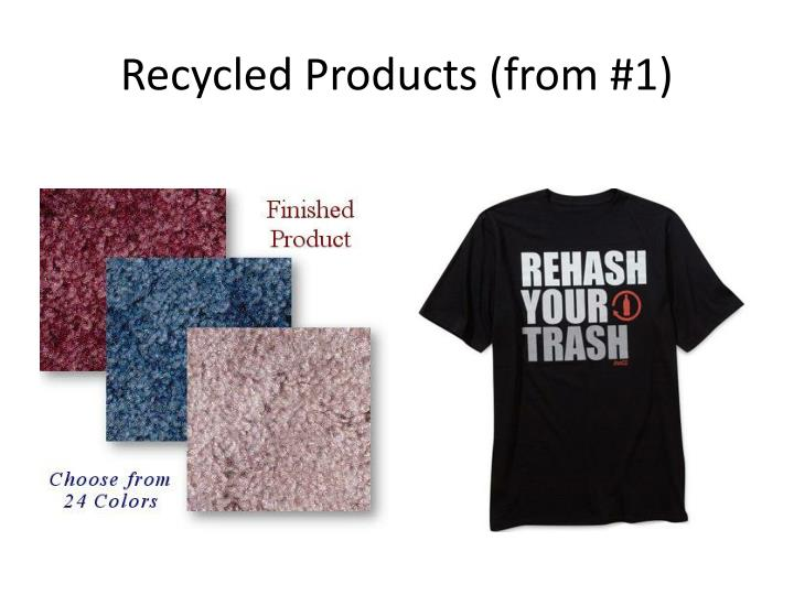 Recycled Products (from #1)