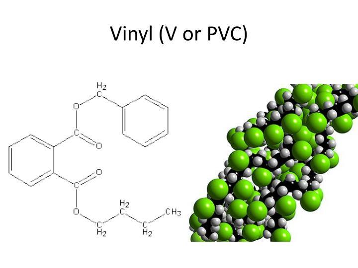 Vinyl (V or PVC)
