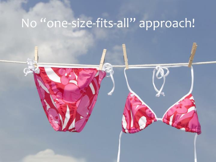 "No ""one-size-fits-all"" approach!"