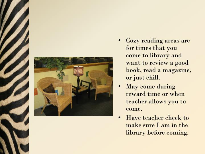 Cozy reading areas are for times that you come to library and want to review a good book, read a magazine, or just chill.