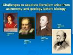 challenges to absolute literalism arise from astronomy and geology before biology