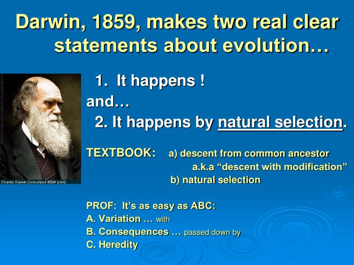 Darwin, 1859, makes two real clear statements about evolution…