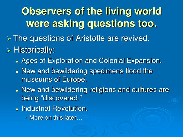 Observers of the living world were asking questions too.