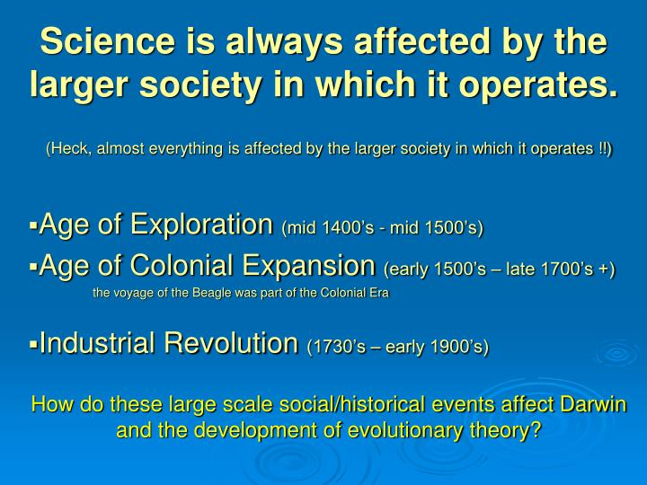 Science is always affected by the larger society in which it operates.