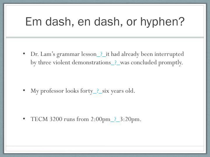 Em dash, en dash, or hyphen?