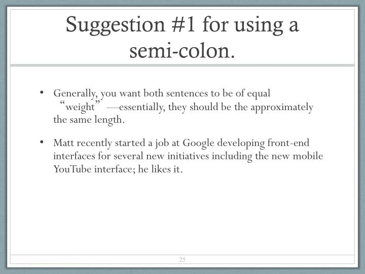 Suggestion #1 for using a semi-colon.