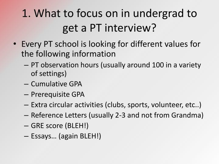 1 what to focus on in undergrad to get a pt interview