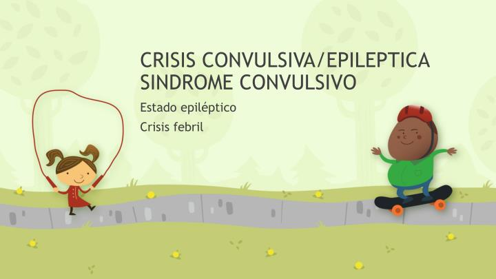 CRISIS CONVULSIVA/EPILEPTICA